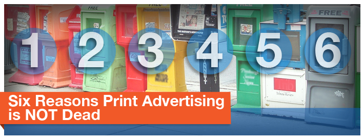 Six-Reasons-Print-Advertising-is-NOT-Dead